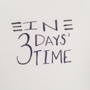 in three days' time